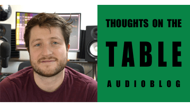 [Thoughts on the Table – 94] Podcast Recording, Editing, and Production, with Sound Designer Geoff Devine